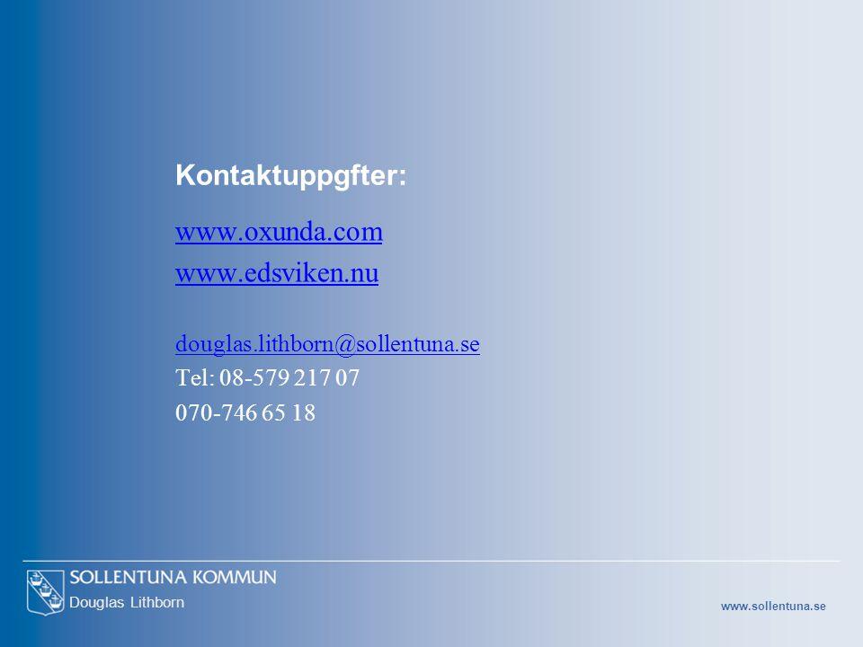 www.sollentuna.se Douglas Lithborn Kontaktuppgfter: www.oxunda.com www.edsviken.nu douglas.lithborn@sollentuna.se Tel: 08-579 217 07 070-746 65 18