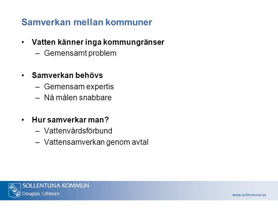 www.sollentuna.se Douglas Lithborn Samverkan mellan kommuner Vatten känner inga kommungränser –Gemensamt problem Samverkan behövs –Gemensam expertis –Nå målen snabbare Hur samverkar man.