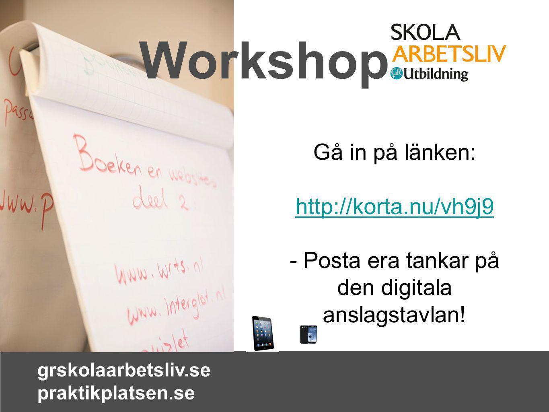 grskolaarbetsliv.se praktikplatsen.se Workshop Gå in på länken: http://korta.nu/vh9j9 - Posta era tankar på den digitala anslagstavlan!