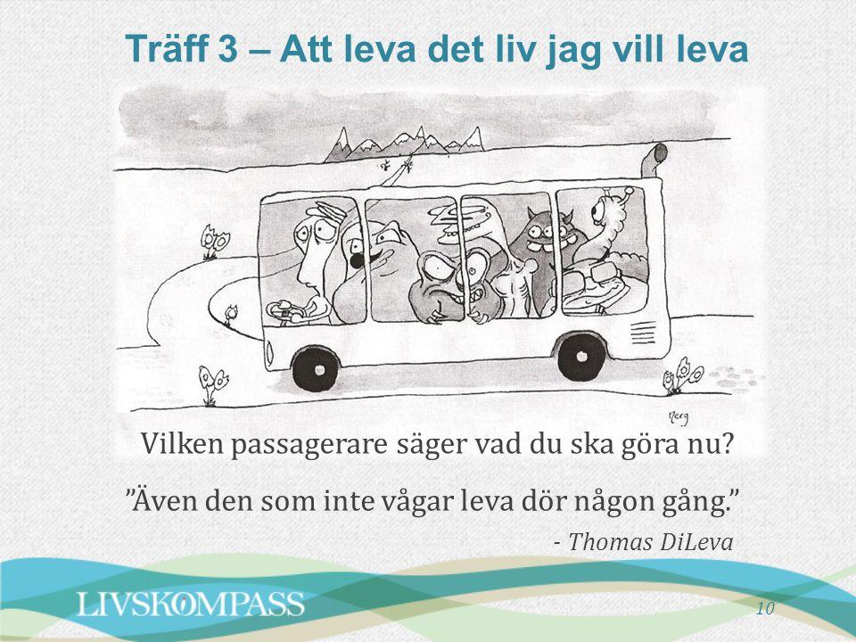 """Träff 3 – Att leva det liv jag vill leva """"Även den som inte vågar leva dör någon gång."""" - Thomas DiLeva 10 Vilken passagerare säger vad du ska göra nu"""