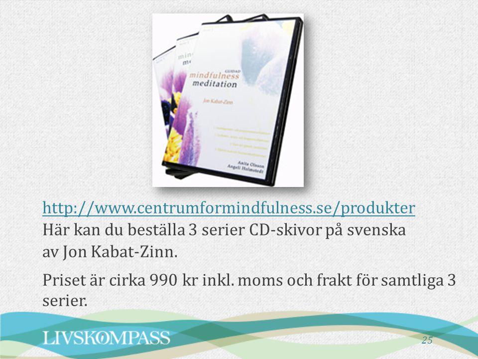 http://www.centrumformindfulness.se/produkter Här kan du beställa 3 serier CD-skivor på svenska av Jon Kabat-Zinn. Priset är cirka 990 kr inkl. moms o