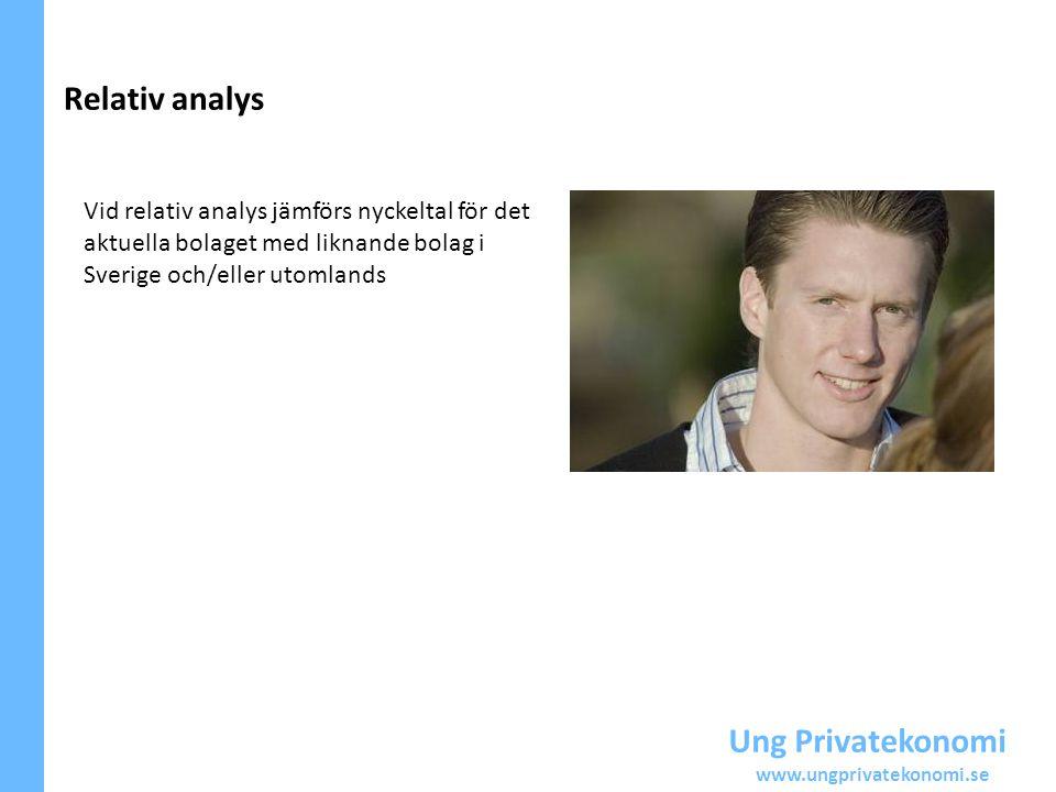Ung Privatekonomi www.ungprivatekonomi.se Relativ analys Vid relativ analys jämförs nyckeltal för det aktuella bolaget med liknande bolag i Sverige oc
