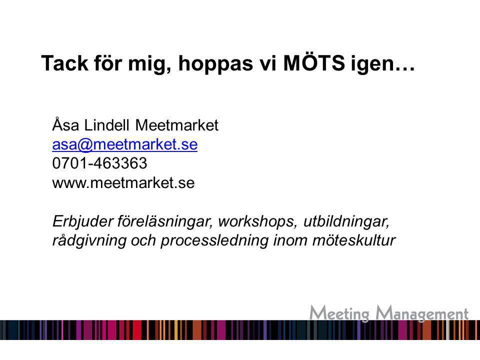 Tack för mig, hoppas vi MÖTS igen… Åsa Lindell Meetmarket asa@meetmarket.se 0701-463363 www.meetmarket.se Erbjuder föreläsningar, workshops, utbildnin