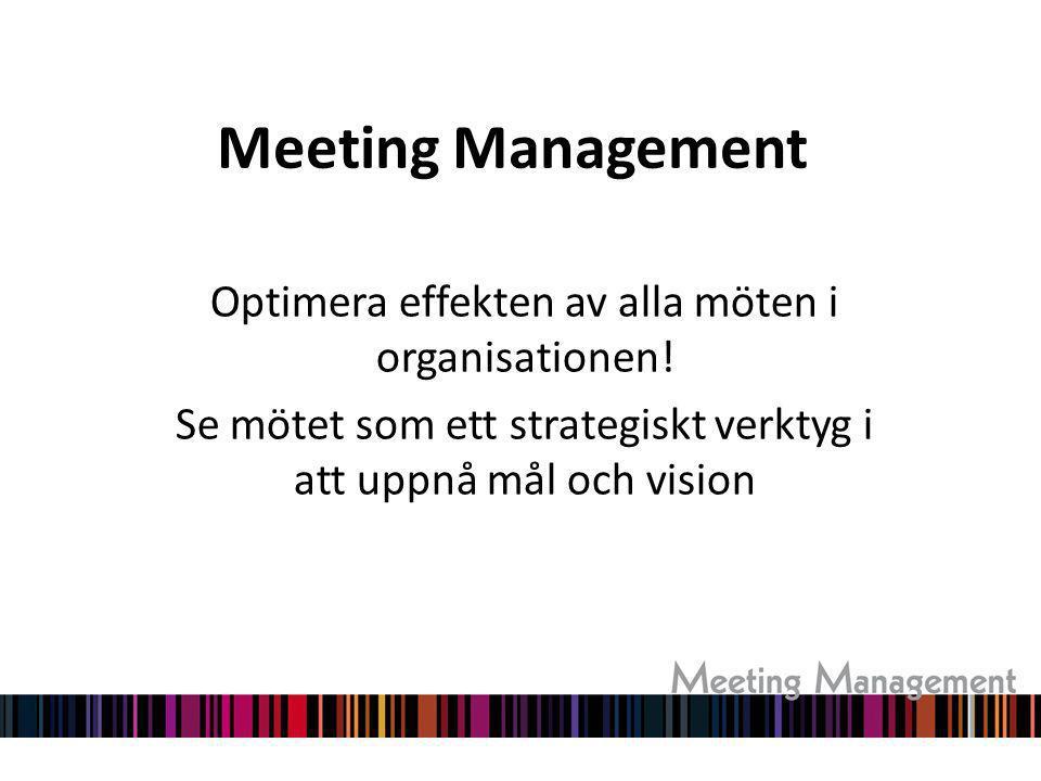 Meeting Management Optimera effekten av alla möten i organisationen! Se mötet som ett strategiskt verktyg i att uppnå mål och vision