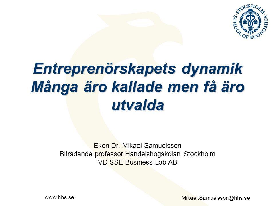Mikael.Samuelsson@hhs.se www.hhs.se Entreprenörskapets dynamik Många äro kallade men få äro utvalda Ekon Dr. Mikael Samuelsson Biträdande professor Ha