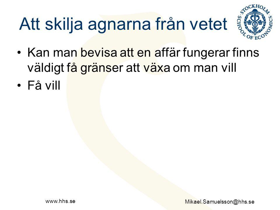 Mikael.Samuelsson@hhs.se www.hhs.se Att skilja agnarna från vetet Kan man bevisa att en affär fungerar finns väldigt få gränser att växa om man vill F