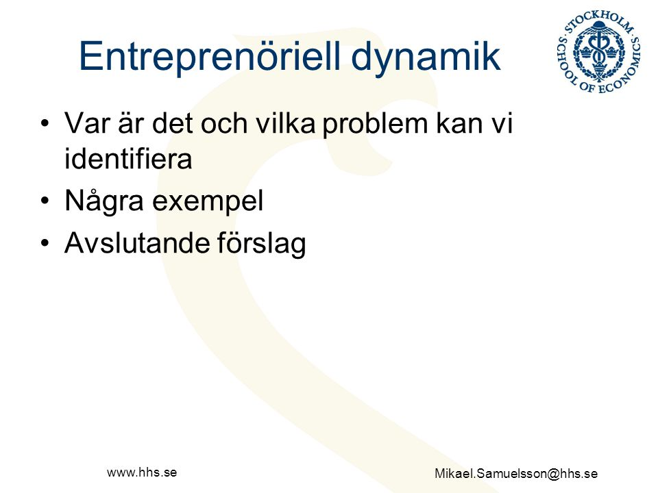 Mikael.Samuelsson@hhs.se www.hhs.se Urval – selektion - överlevnad Fel urval – fel skäl att starta och avsluta Dålig selektion Hög överlevnad