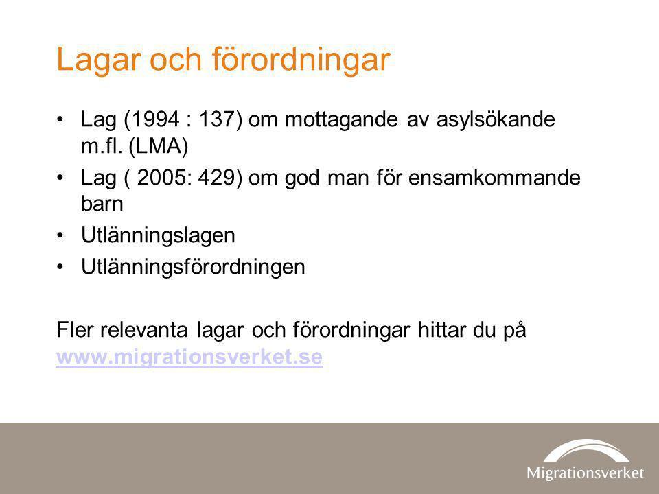 Lagar och förordningar Lag (1994 : 137) om mottagande av asylsökande m.fl. (LMA) Lag ( 2005: 429) om god man för ensamkommande barn Utlänningslagen Ut