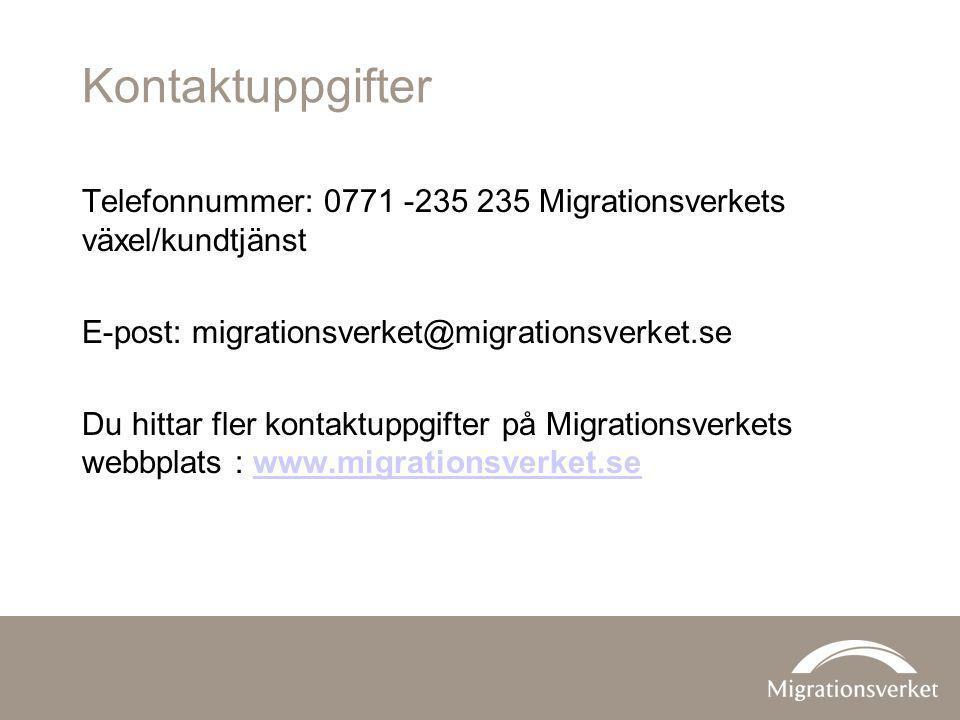 Kontaktuppgifter Telefonnummer: 0771 -235 235 Migrationsverkets växel/kundtjänst E-post: migrationsverket@migrationsverket.se Du hittar fler kontaktup