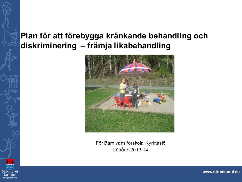 www.stromsund.se Plan för att förebygga kränkande behandling och diskriminering – främja likabehandling För Barnlyans förskola, Kyrktåsjö Läsåret 2013