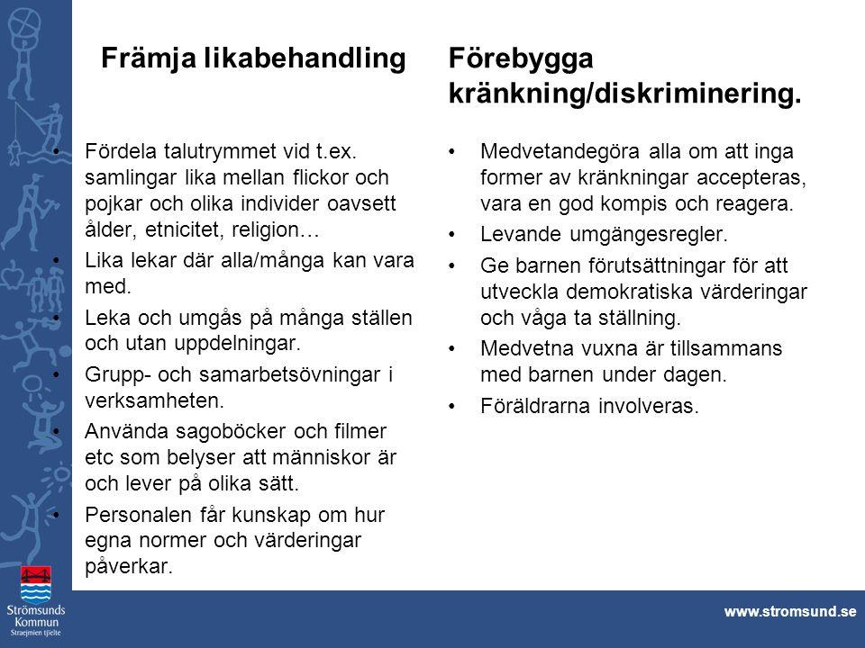 www.stromsund.se Främja likabehandling Fördela talutrymmet vid t.ex. samlingar lika mellan flickor och pojkar och olika individer oavsett ålder, etnic