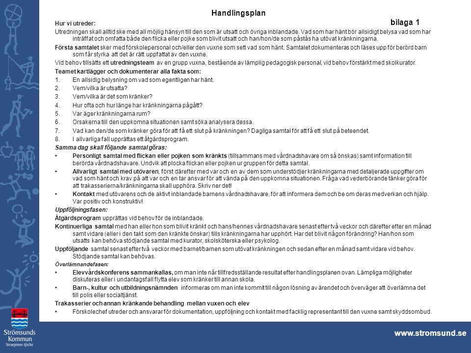 www.stromsund.se Handlingsplan bilaga 1 Hur vi utreder: Utredningen skall alltid ske med all möjlig hänsyn till den som är utsatt och övriga inblandad