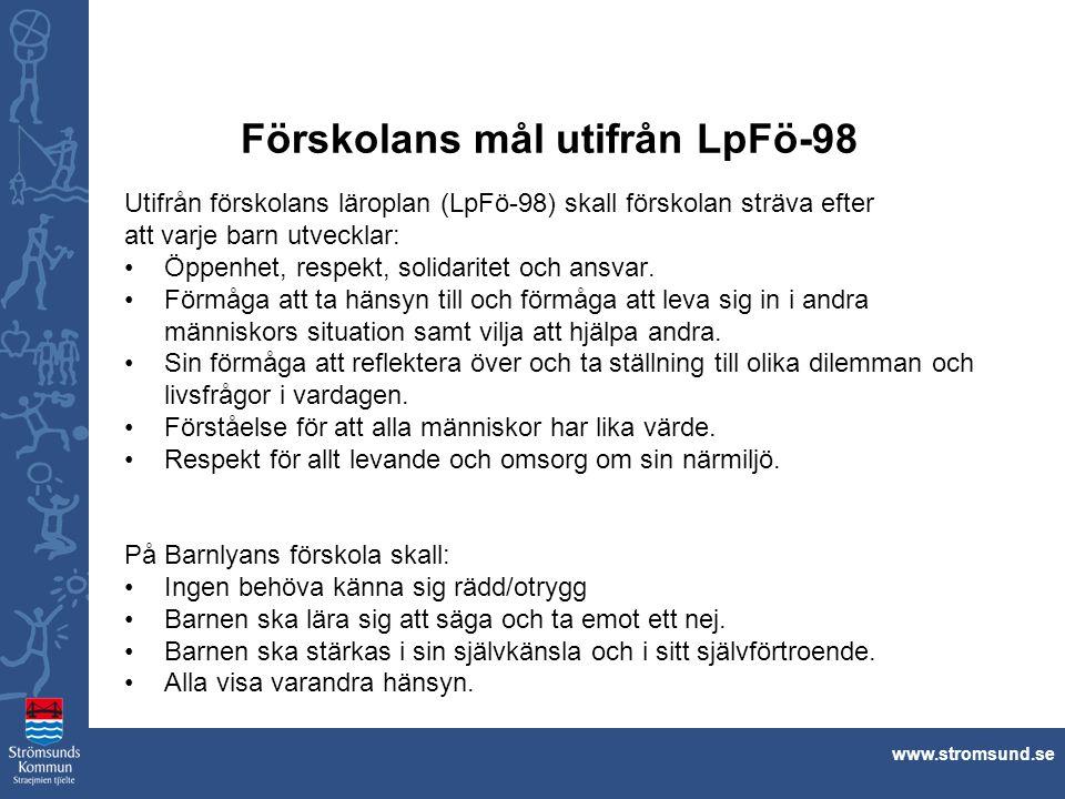 www.stromsund.se Förskolans mål utifrån LpFö-98 Utifrån förskolans läroplan (LpFö-98) skall förskolan sträva efter att varje barn utvecklar: Öppenhet,