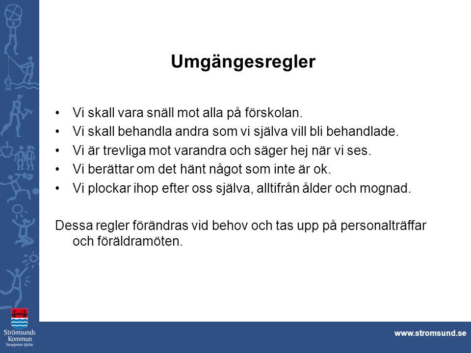 www.stromsund.se Umgängesregler Vi skall vara snäll mot alla på förskolan. Vi skall behandla andra som vi själva vill bli behandlade. Vi är trevliga m
