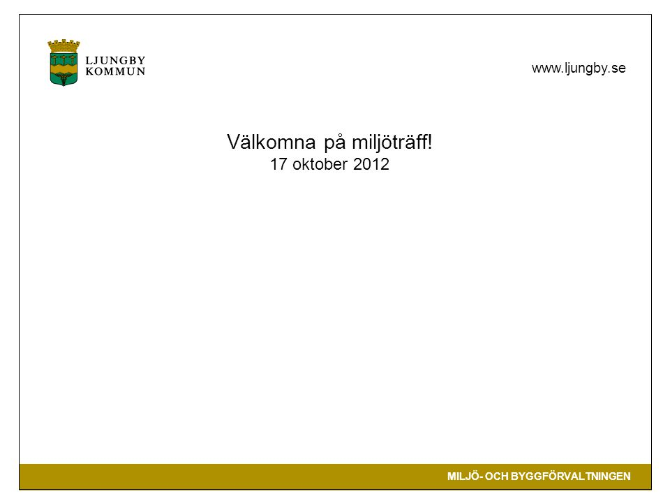 MILJÖ- OCH BYGGFÖRVALTNINGEN www.ljungby.se Program Inledning, presentation av deltagare Aktuellt från miljö- och byggförvaltningen Borgmästaravtalet Fairtrade Fika Avfall, kemikalier Frågor