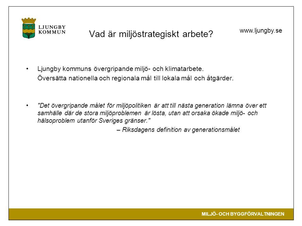 MILJÖ- OCH BYGGFÖRVALTNINGEN www.ljungby.se Vad är miljöstrategiskt arbete? Ljungby kommuns övergripande miljö- och klimatarbete. Översätta nationella