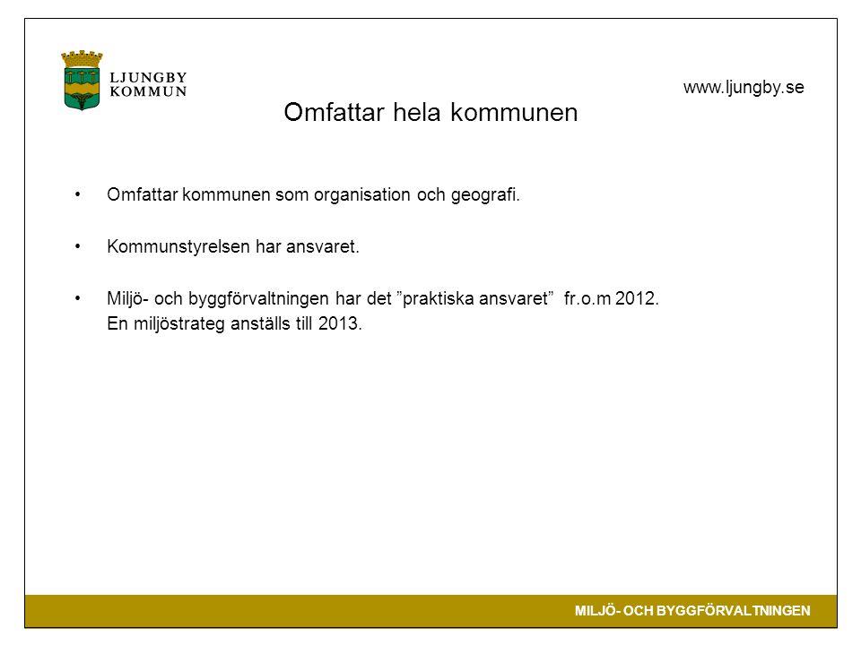 MILJÖ- OCH BYGGFÖRVALTNINGEN www.ljungby.se Omfattar hela kommunen Omfattar kommunen som organisation och geografi. Kommunstyrelsen har ansvaret. Milj