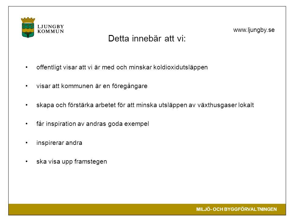 MILJÖ- OCH BYGGFÖRVALTNINGEN www.ljungby.se Detta innebär att vi: offentligt visar att vi är med och minskar koldioxidutsläppen visar att kommunen är