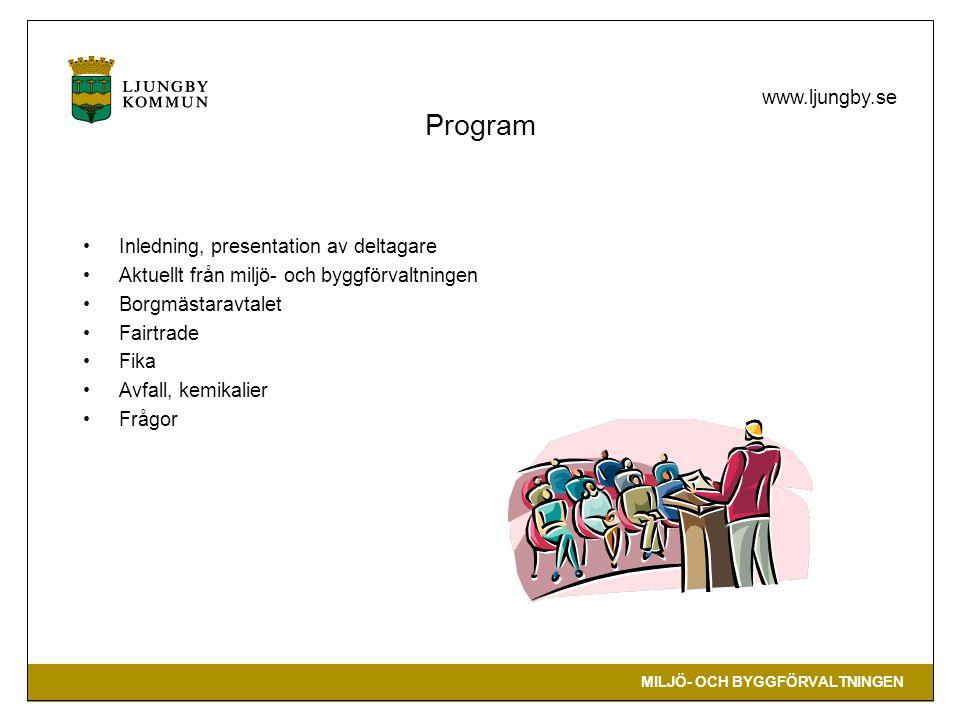 MILJÖ- OCH BYGGFÖRVALTNINGEN www.ljungby.se Program Inledning, presentation av deltagare Aktuellt från miljö- och byggförvaltningen Borgmästaravtalet