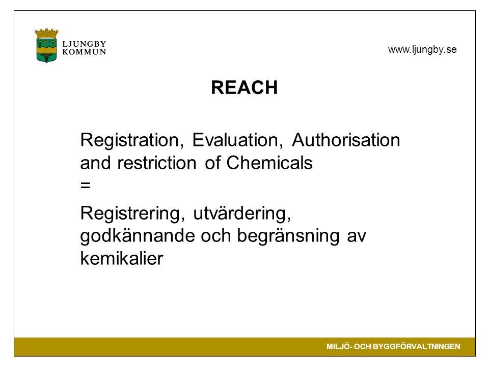 MILJÖ- OCH BYGGFÖRVALTNINGEN www.ljungby.se REACH Registration, Evaluation, Authorisation and restriction of Chemicals = Registrering, utvärdering, go
