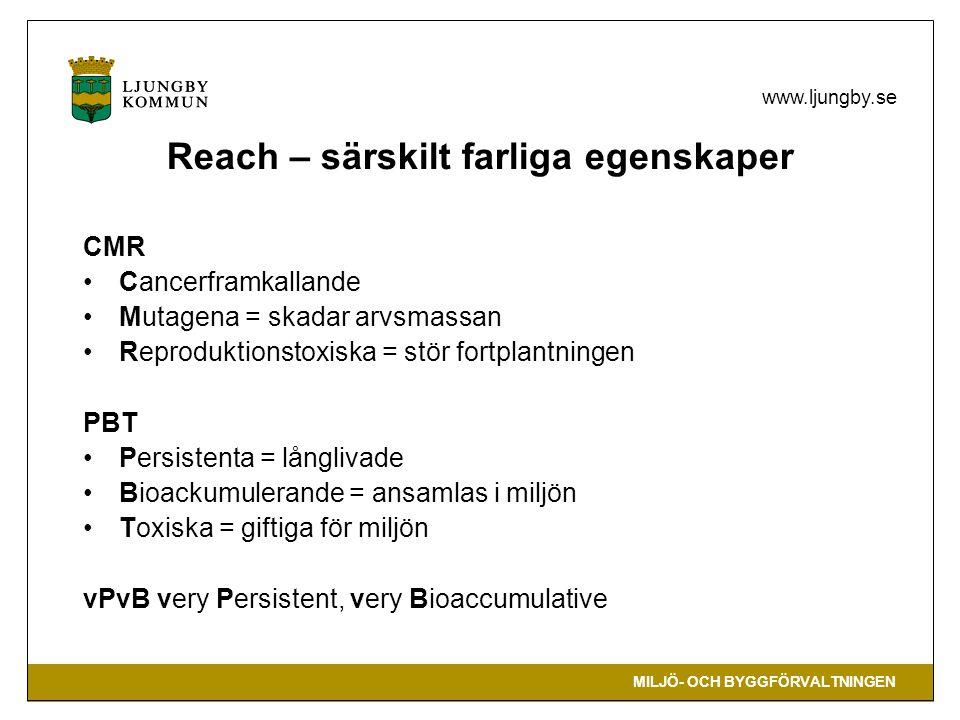 MILJÖ- OCH BYGGFÖRVALTNINGEN www.ljungby.se Reach – särskilt farliga egenskaper CMR Cancerframkallande Mutagena = skadar arvsmassan Reproduktionstoxis