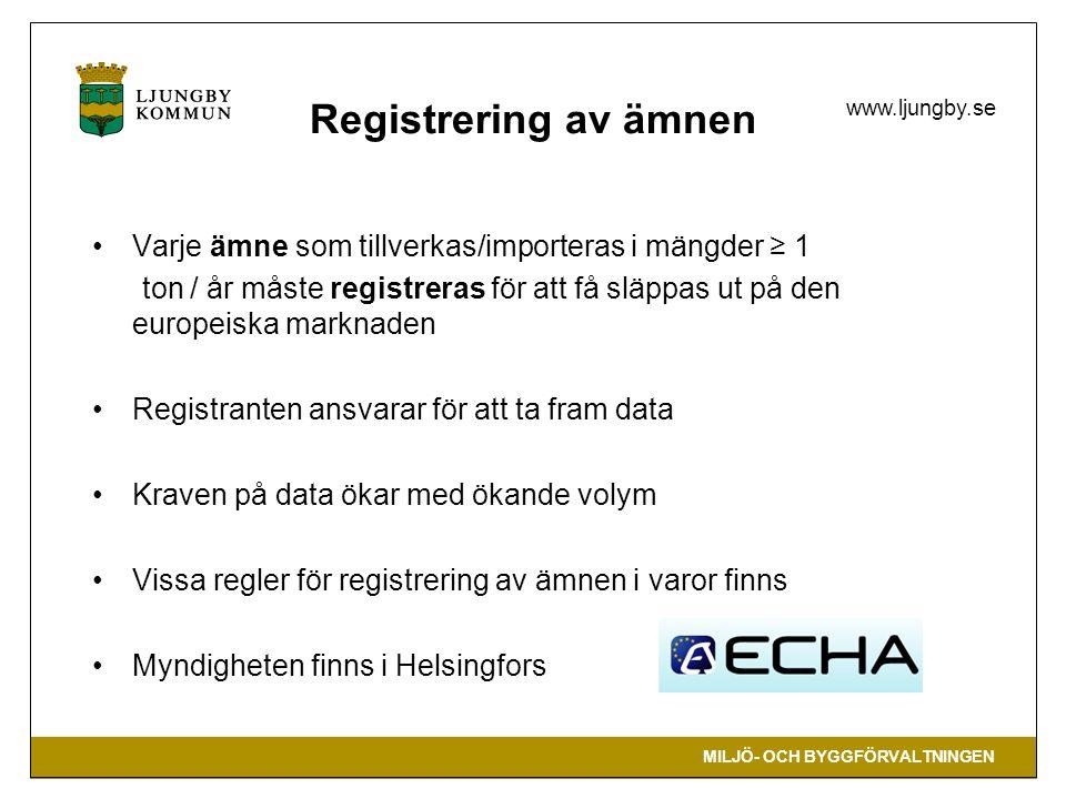 MILJÖ- OCH BYGGFÖRVALTNINGEN www.ljungby.se Registrering av ämnen Varje ämne som tillverkas/importeras i mängder ≥ 1 ton / år måste registreras för at
