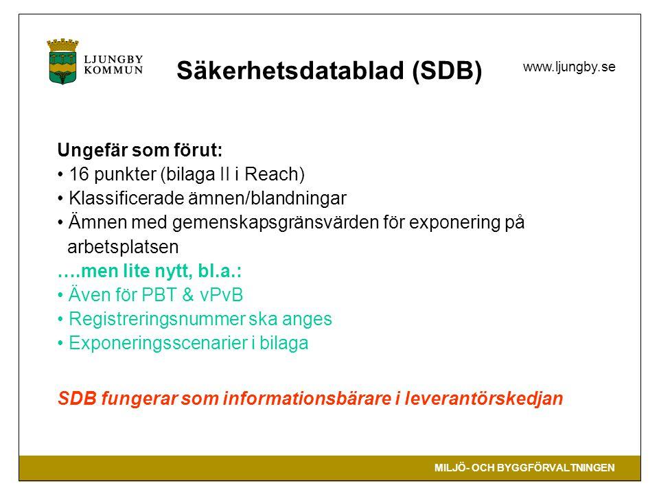 MILJÖ- OCH BYGGFÖRVALTNINGEN www.ljungby.se Säkerhetsdatablad (SDB) Ungefär som förut: 16 punkter (bilaga II i Reach) Klassificerade ämnen/blandningar