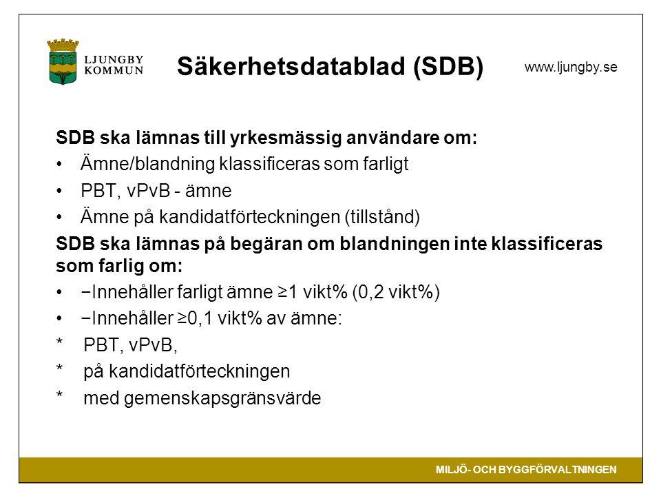 MILJÖ- OCH BYGGFÖRVALTNINGEN www.ljungby.se Säkerhetsdatablad (SDB) SDB ska lämnas till yrkesmässig användare om: Ämne/blandning klassificeras som far