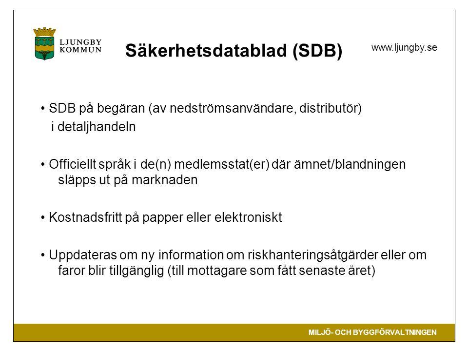 MILJÖ- OCH BYGGFÖRVALTNINGEN www.ljungby.se Säkerhetsdatablad (SDB) SDB på begäran (av nedströmsanvändare, distributör) i detaljhandeln Officiellt spr