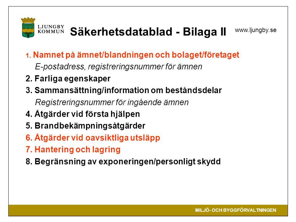 MILJÖ- OCH BYGGFÖRVALTNINGEN www.ljungby.se Säkerhetsdatablad - Bilaga II 1. Namnet på ämnet/blandningen och bolaget/företaget E-postadress, registrer