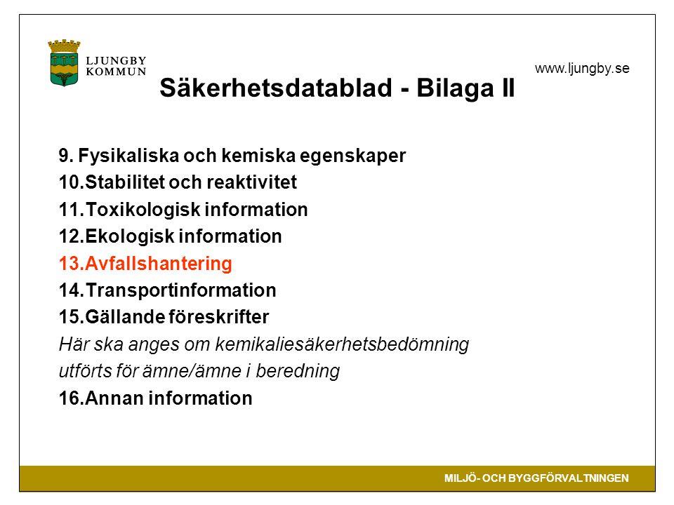 MILJÖ- OCH BYGGFÖRVALTNINGEN www.ljungby.se Säkerhetsdatablad - Bilaga II 9. Fysikaliska och kemiska egenskaper 10.Stabilitet och reaktivitet 11.Toxik
