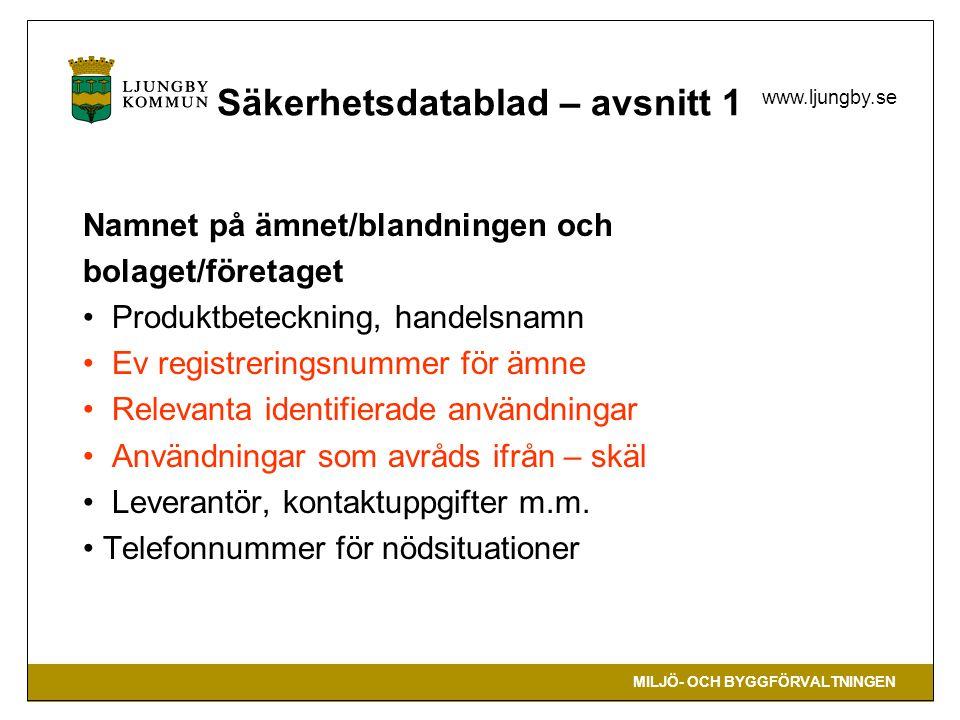 MILJÖ- OCH BYGGFÖRVALTNINGEN www.ljungby.se Säkerhetsdatablad – avsnitt 1 Namnet på ämnet/blandningen och bolaget/företaget Produktbeteckning, handels