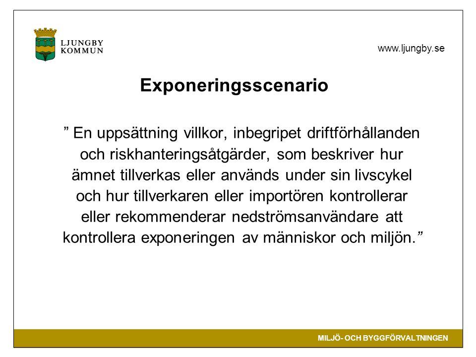 """MILJÖ- OCH BYGGFÖRVALTNINGEN www.ljungby.se Exponeringsscenario """" En uppsättning villkor, inbegripet driftförhållanden och riskhanteringsåtgärder, som"""