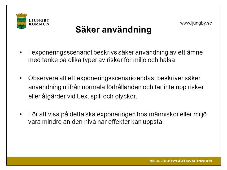MILJÖ- OCH BYGGFÖRVALTNINGEN www.ljungby.se Säker användning I exponeringsscenariot beskrivs säker användning av ett ämne med tanke på olika typer av