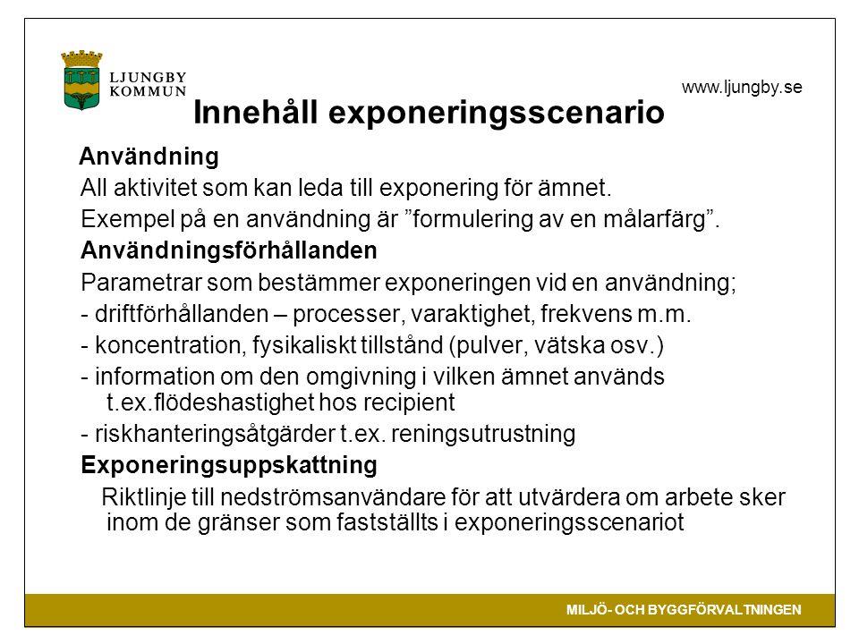 MILJÖ- OCH BYGGFÖRVALTNINGEN www.ljungby.se Innehåll exponeringsscenario Användning All aktivitet som kan leda till exponering för ämnet. Exempel på e