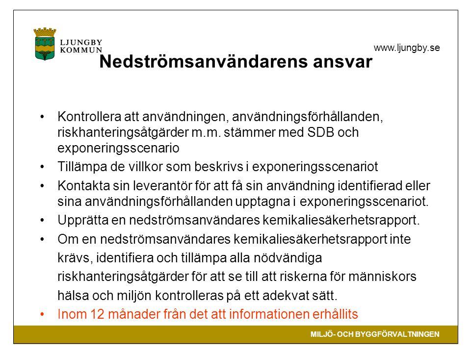 MILJÖ- OCH BYGGFÖRVALTNINGEN www.ljungby.se Nedströmsanvändarens ansvar Kontrollera att användningen, användningsförhållanden, riskhanteringsåtgärder