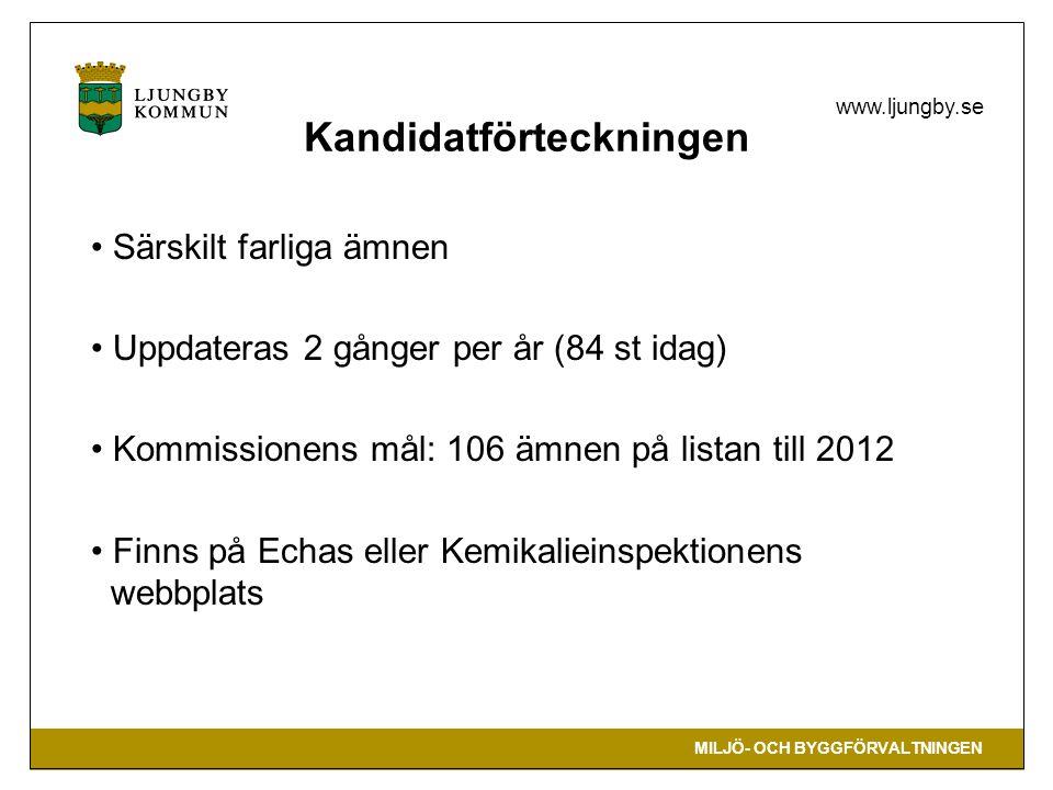 MILJÖ- OCH BYGGFÖRVALTNINGEN www.ljungby.se Kandidatförteckningen Särskilt farliga ämnen Uppdateras 2 gånger per år (84 st idag) Kommissionens mål: 10