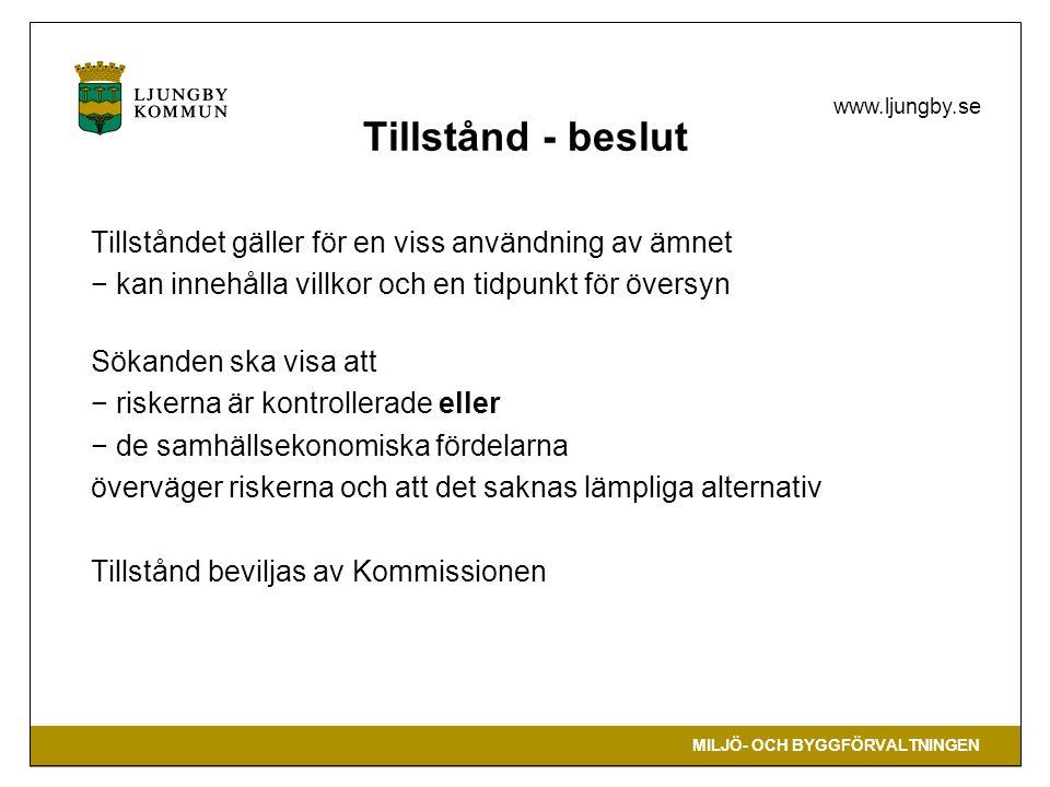MILJÖ- OCH BYGGFÖRVALTNINGEN www.ljungby.se Tillstånd - beslut Tillståndet gäller för en viss användning av ämnet − kan innehålla villkor och en tidpu