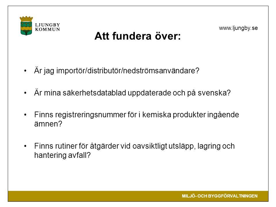 MILJÖ- OCH BYGGFÖRVALTNINGEN www.ljungby.se Är jag importör/distributör/nedströmsanvändare? Är mina säkerhetsdatablad uppdaterade och på svenska? Finn