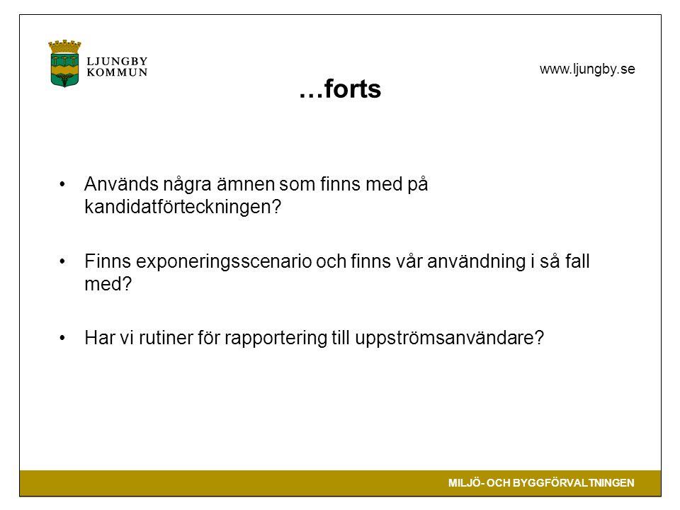 MILJÖ- OCH BYGGFÖRVALTNINGEN www.ljungby.se Används några ämnen som finns med på kandidatförteckningen? Finns exponeringsscenario och finns vår använd