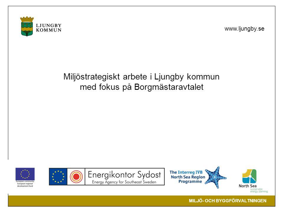 MILJÖ- OCH BYGGFÖRVALTNINGEN www.ljungby.se Miljöstrategiskt arbete i Ljungby kommun med fokus på Borgmästaravtalet