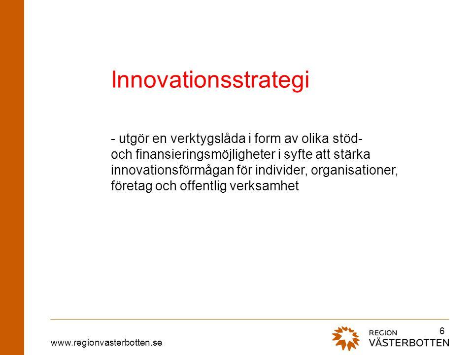 www.regionvasterbotten.se 6 Innovationsstrategi - utgör en verktygslåda i form av olika stöd- och finansieringsmöjligheter i syfte att stärka innovati