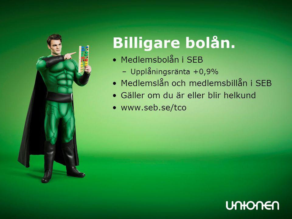Billigare bolån. Medlemsbolån i SEB –Upplåningsränta +0,9% Medlemslån och medlemsbillån i SEB Gäller om du är eller blir helkund www.seb.se/tco