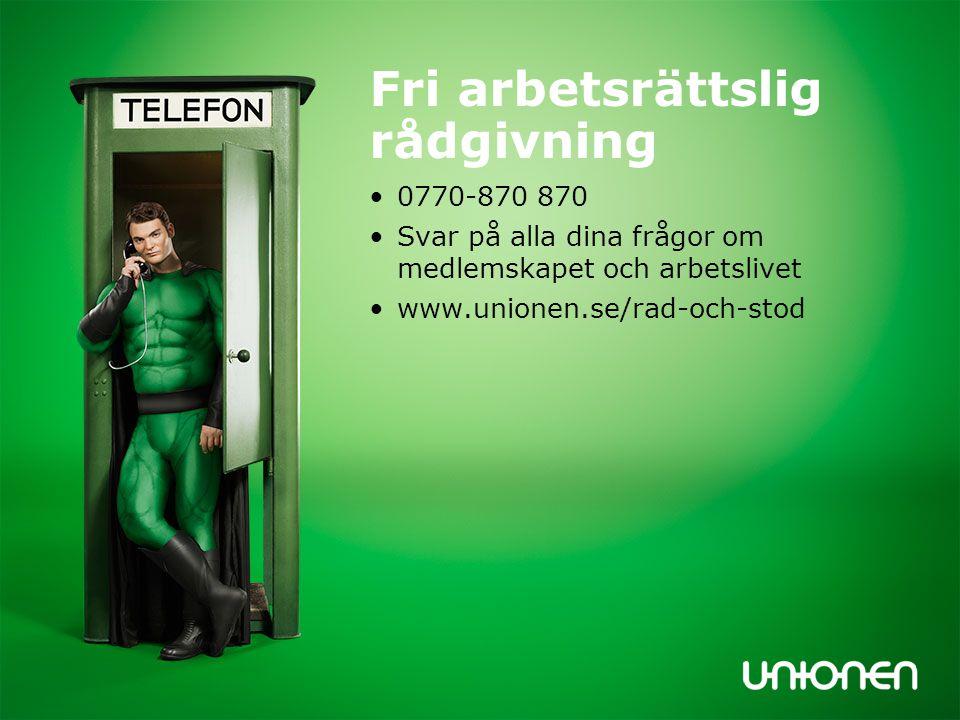 Fri arbetsrättslig rådgivning 0770-870 870 Svar på alla dina frågor om medlemskapet och arbetslivet www.unionen.se/rad-och-stod