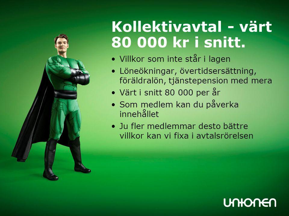 Kollektivavtal - värt 80 000 kr i snitt. Villkor som inte står i lagen Löneökningar, övertidsersättning, föräldralön, tjänstepension med mera Värt i s