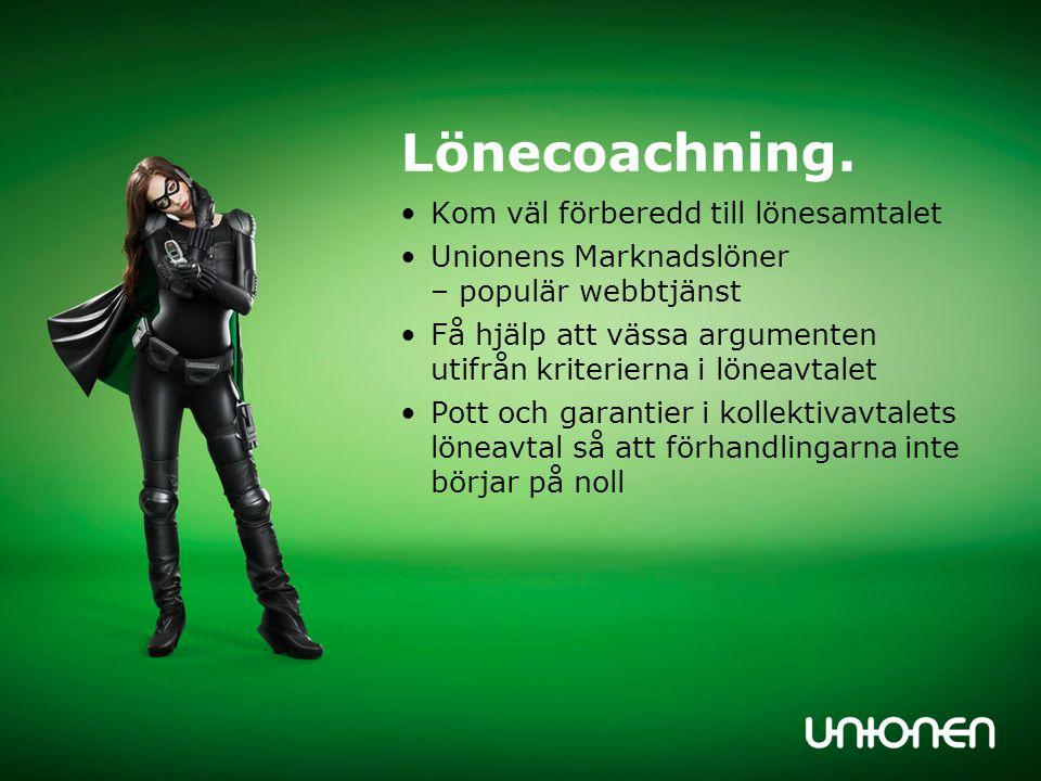 Lönecoachning. Kom väl förberedd till lönesamtalet Unionens Marknadslöner – populär webbtjänst Få hjälp att vässa argumenten utifrån kriterierna i lön
