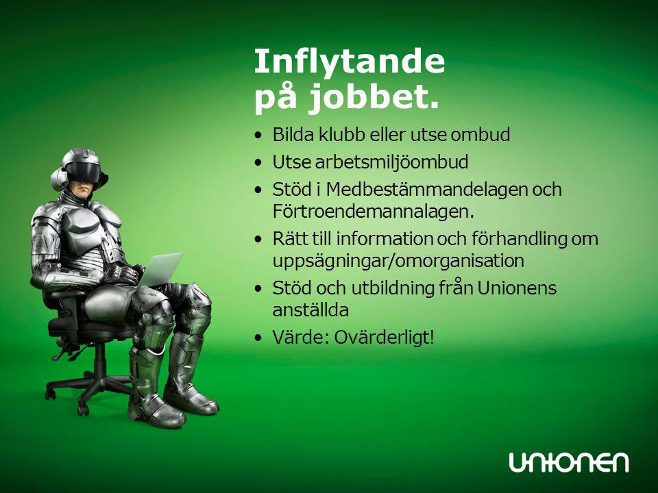 Inflytande på jobbet. Bilda klubb eller utse ombud Utse arbetsmiljöombud Stöd i Medbestämmandelagen och Förtroendemannalagen. Rätt till information oc