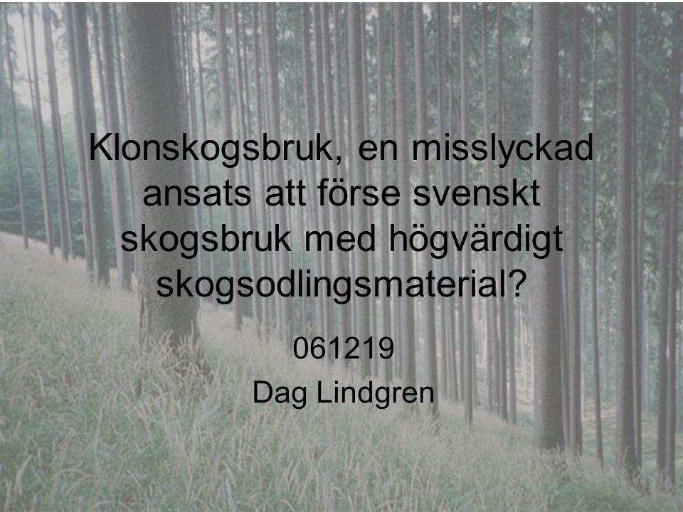 Klonskogsbruk, en misslyckad ansats att förse svenskt skogsbruk med högvärdigt skogsodlingsmaterial? 061219 Dag Lindgren