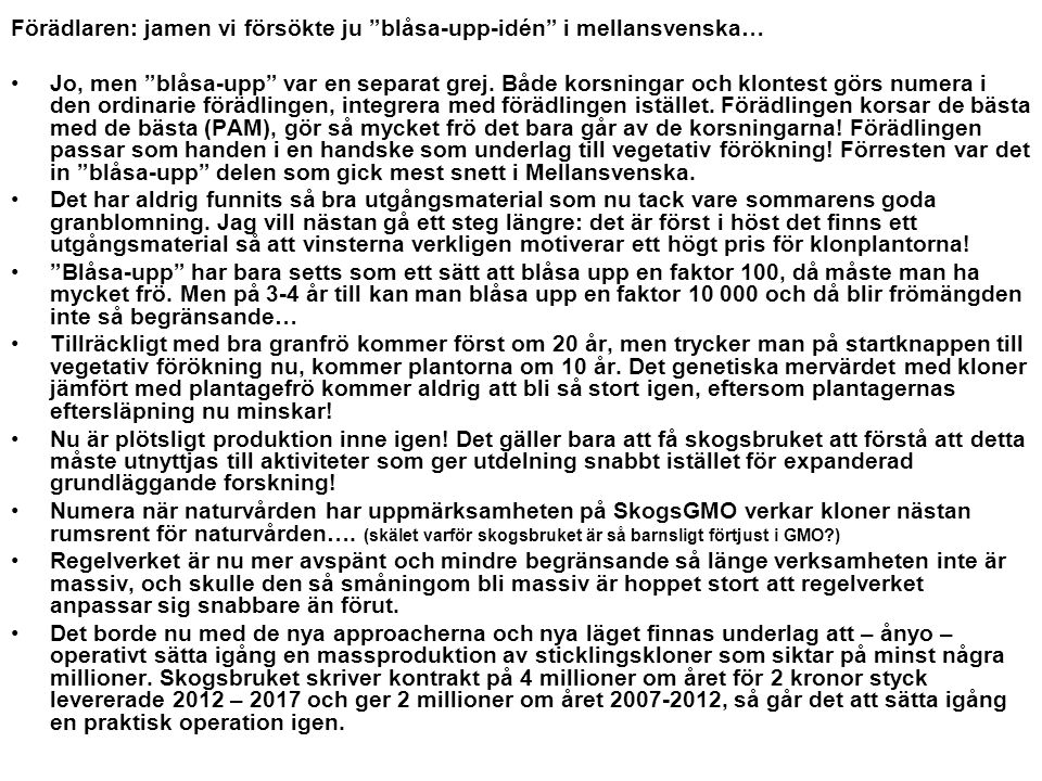 """Förädlaren: jamen vi försökte ju """"blåsa-upp-idén"""" i mellansvenska… Jo, men """"blåsa-upp"""" var en separat grej. Både korsningar och klontest görs numera i"""