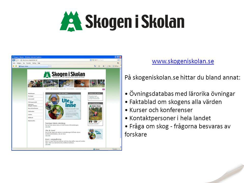 www.skogeniskolan.se På skogeniskolan.se hittar du bland annat: Övningsdatabas med lärorika övningar Faktablad om skogens alla värden Kurser och konfe